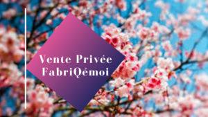 la vente privée de printemps chez FabriQémoi